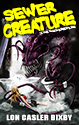 SEWER CREATURE: THE SCREENPLAY - Masticating monsters lurking in the dark depths of bathroom humor bring your worst fears to life in this terrifying sci-fi comedy/horror screenplay.